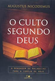 O Culto Segundo Deus. A Mensagem de Malaquias Para a Igreja de Hoje