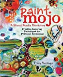 Paint Mojo, a Mixed-Media Workshop: Creative Layering Techniques for Personal Expression-