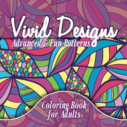 Vivid Designs Advanced & Fun Patterns Coloring Book For Adults (Beautiful Patterns & Designs Adult Coloring Books) (Volume 32)