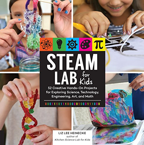 STEAM Lab for Kids: 52 Creative Hands-On Projects Exploring Science, Technology, Engineering, Art, and Math (Lab Series)