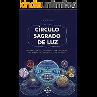 Circulo Sagrado de Luz: Mensagens das consciências cósmicas das Plêiades, de Órion e da Lemúria