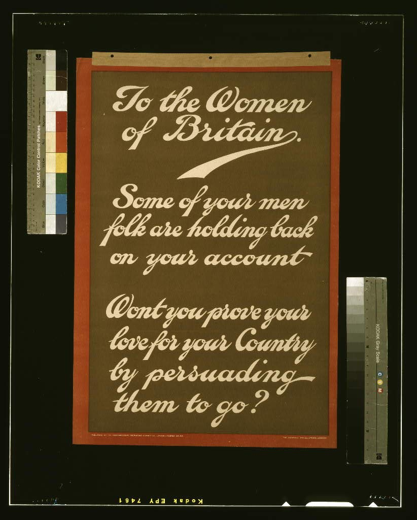 16 x 24 WWI Image of To the women of Britain. Some of your men folk are holding back on your account. Won't you prove your love for your country by persuading them to go? / The Romwell 1915 0 04a