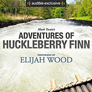 Adventures of Huckleberry Finn: A Signature Performance by Elijah Wood Hörbuch