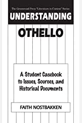 """Understanding Othello: A Student Casebook to Issues, Sources, and Historical Documents (The Greenwood Press """"Literature in Context"""" Series) Hardcover"""