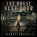 The House Next Door: A Ghost Story Audiobook by Darcy Coates Narrated by Emily Sutton-Smith