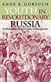 """Youth in Revolutionary Russia: Enthusiasts, Bohemians, DelinquentsAnne E. Gorsuch   A vivid account of Bolshevik efforts to """"Sovietize"""" young people in the 1920s.   A very impressive work―broad, learned, and very readable."""" ―Lynn Mally   A welcome..."""