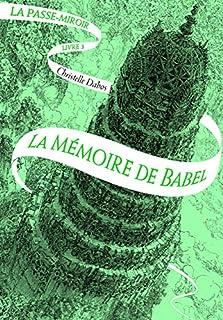 La passe-miroir 03 : La mémoire de Babel, Dabos, Christelle