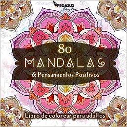 Libro De Colorear Para Adultos: 80 Mandalas & Pensamientos Positivos por Pegasus Coloring Book epub
