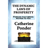 THE DYNAMIC LAWS OF PROSPERITY: Forces that bring riches to you