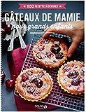 Gâteaux de mamie pour grands enfants -100 recettes à dévorer
