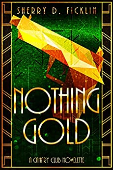 Nothing Gold (A Canary Club Story Book 3) by [Ficklin, Sherry D.]