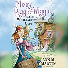 Missy Piggle-Wiggle and the Whatever Cure Audiobook by Ann M. Martin, Annie Parnell Narrated by Eileen Stevens