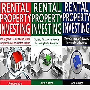Rental Property Investing: 3 Manuscripts in 1: The Beginner's Guide + Tips and Tricks + Effective Strategies Audiobook