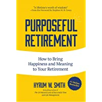 Purposeful Retirement: How to Bring Happiness and Meaning to Your Retirement (Retirement...