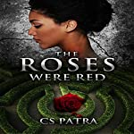 The Roses Were Red | CS Patra