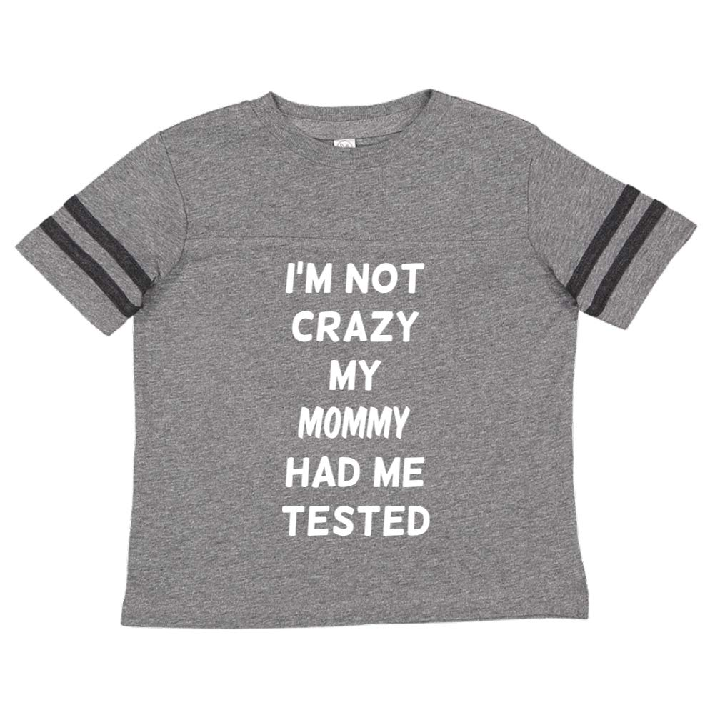 Im Not Crazy My Mommy Had Me Tested Toddler//Kids Sporty T-Shirt