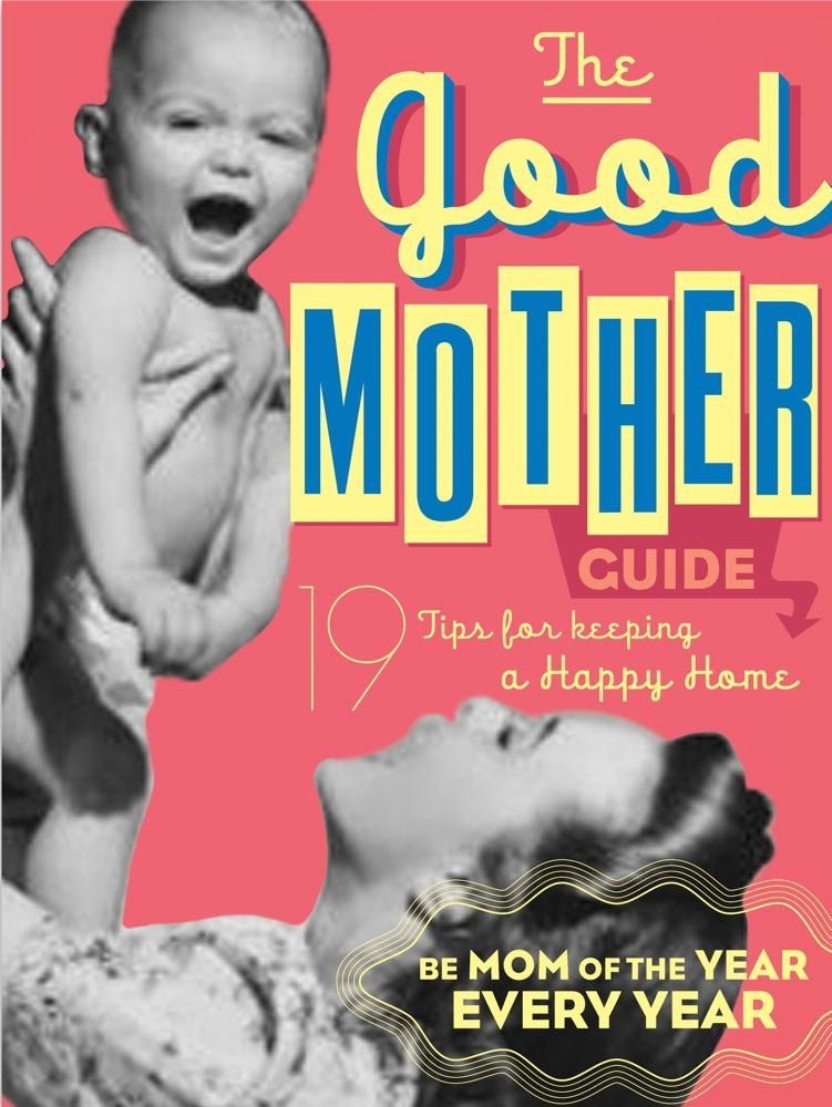 The Good Mother's Guide: Ladies' Homemaker Monthly
