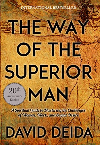 The Way of the Superior Man: A Spiritual Guide to Mastering the Challenges of Women, Work, and Sexual Desire (20th Anniversary -