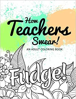 How Teachers Swear An Adult Coloring Book