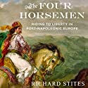 The Four Horsemen: Riding to Liberty in Post-Napoleonic Europe Audiobook by Richard Stites Narrated by Greg Wagland