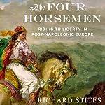 The Four Horsemen: Riding to Liberty in Post-Napoleonic Europe | Richard Stites