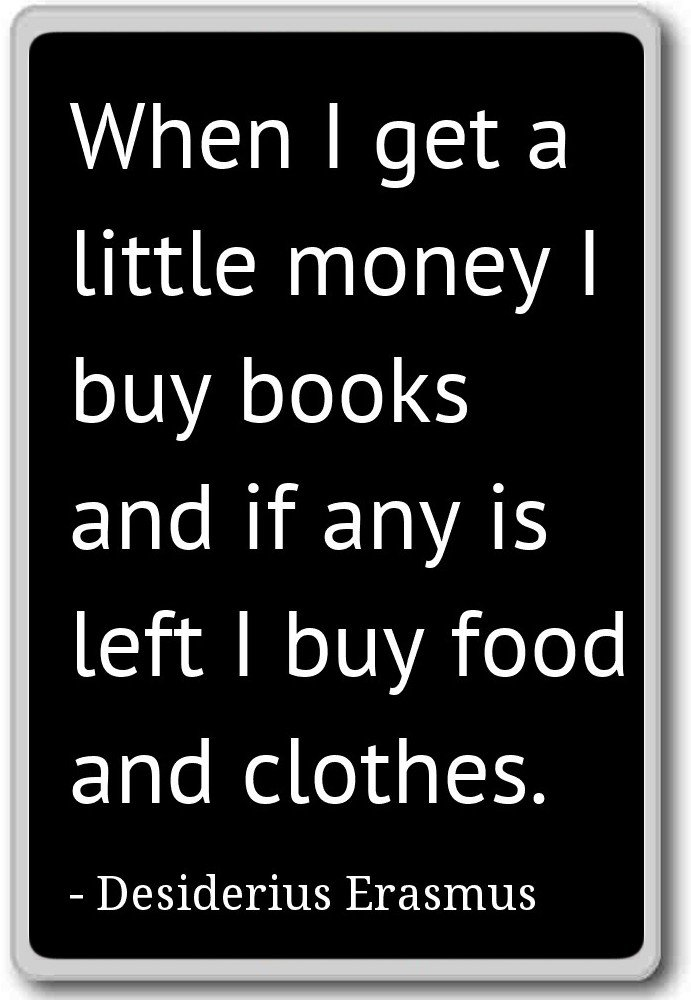 dee426df310c When I get a little money I buy books an... - Desiderius Erasmus quotes  fridge magnet, Black