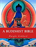 A Buddhist Bible, Dwight Goddard, 1463643071