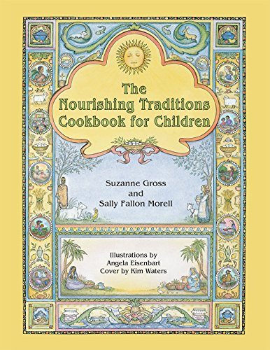 The Nourishing Traditions Cookbook for Children: Teaching Children to Cook the Nourishing Traditions Way by Suzanne Gross, Sally Fallon Morell