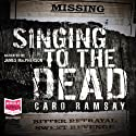 Singing to the Dead: Anderson and Costello, Book 2 Audiobook by Caro Ramsay Narrated by James MacPherson