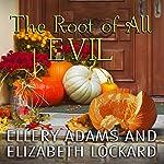 The Root of All Evil: Hope Street Church Mysteries, Book 4 | Ellery Adams,Elizabeth Lockard