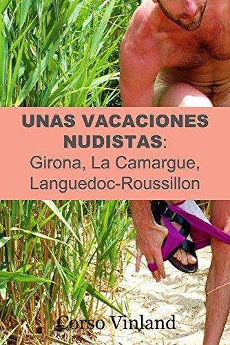 Unas Vacaciones Nudistas:: Girona, La Camargue, Languedoc-Roussillon (Spanish Edition)