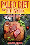 Paleo Diet For Beginners: The Essentials Guide To Paleo Diet That Helps You To Lose Weight, Build Muscle And Live Healthier