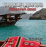 Photographic Rendezvous: Musandam Oman