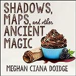 Shadows, Maps, and Other Ancient Magic: Dowser Series, Book 4 | Meghan Ciana Doidge