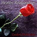 Guided Meditation for Healthy Relationships: Communicate Clearly, Relationship Skills, Silent Meditation, Self Help Hypnosis & Wellness Speech by Val Gosselin Narrated by Val Gosselin