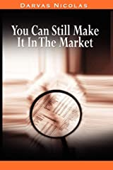 You Can Still Make It In The Market by Nicolas Darvas (the Author of How I Made $2,000,000 In The Stock Market) Paperback