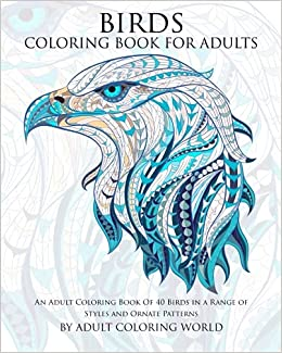 amazoncom birds coloring book for adults an adult coloring book of 40 birds in a range of styles and ornate patterns animal coloring books for adults - Color Books For Adults