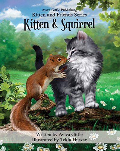 Kitten & Squirrel: A story that helps you teach your child friendship skills, manners, and etiquette in a fun,