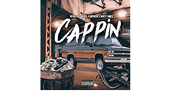 Cappin (feat. Nephew & Durty Jones) [Explicit] by Reckless ...