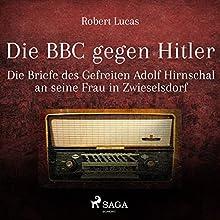 Die BBC gegen Hitler: Die Briefe des Gefreiten Adolf Hirnschal an seine Frau in Zwieselsdorf Hörbuch von Robert Lucas Gesprochen von: Johannes Kiebranz