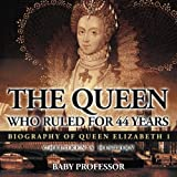 img - for The Queen Who Ruled for 44 Years - Biography of Queen Elizabeth 1 | Children's Biography Books book / textbook / text book