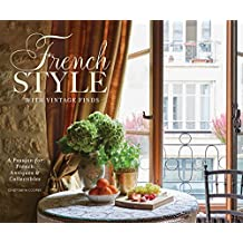 French Style with Vintage Finds: A Passion for French Antiques & Collectibles