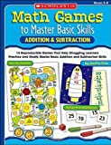 Math Games to Master Basic Skills: Addition & Subtraction: 14 Reproducible Games That Help Struggling Learners Practice and Really Master Basic Addition and Subtraction Skills