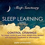 Control Cravings for Sugar, Carbs & Junk Food, Weight Loss: Sleep Learning, Guided Self Hypnosis, Meditation & Affirmations