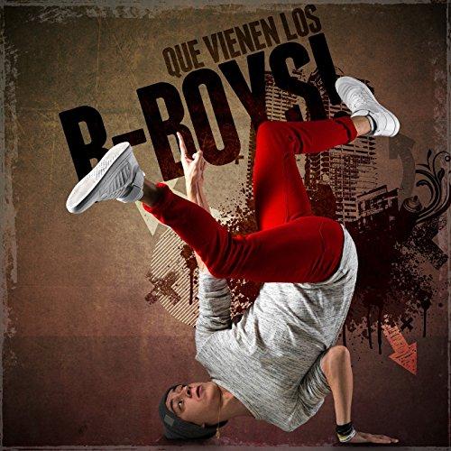 Que vienen los B-Boys! [Explicit]
