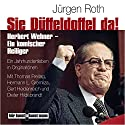 Sie Düffeldoffel da!: Herbert Wehner - Ein komischer Heiliger Hörbuch von Jürgen Roth Gesprochen von: Gert Heidenreich