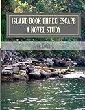 Island Book Three: Escape a Novel Study, Jane Kotinek, 1478283912