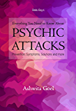 Everything You Need to Know About Psychic Attacks: Prevention, Symptoms, Solutions and more