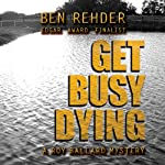 Get Busy Dying: Roy Ballard Mysteries, Book 2 | Ben Rehder