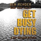 Get Busy Dying: Roy Ballard Mysteries, Book 2 | Ben Rehder